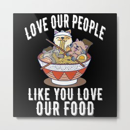 Love Our People Like You Love Our Food Stop Asian Metal Print