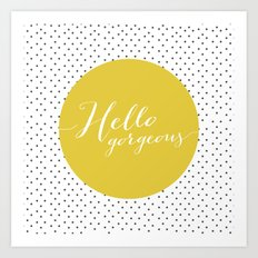 Hello Gorgeous Art Print