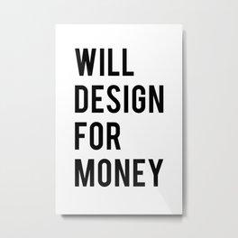 Will design for money Metal Print