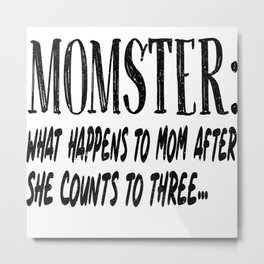 Momster What Happens To Mom After Three Metal Print