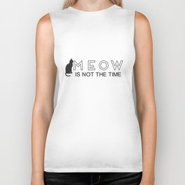 MEOW is NOT THE TIME Biker Tank