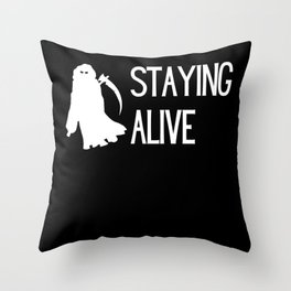 Grim Reaper Staying alive Funny saying Throw Pillow
