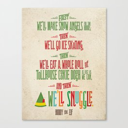 Buddy the Elf! And then...we'll snuggle. Canvas Print