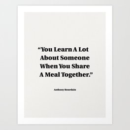 You Learn A Lot About Someone When You Share A Meal Together Art Print