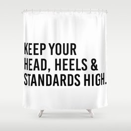 Keep your head, heels, and standards high Shower Curtain