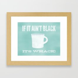 If It Ain't Black It's Whack Framed Art Print