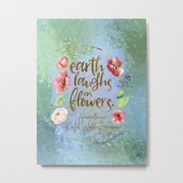 Earth laughs in flowers. Ralph Waldo Emerson Metal Print