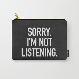 Sorry, I'm not listening Carry-All Pouch