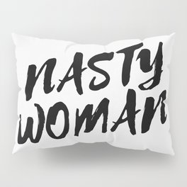 Nasty Woman II Pillow Sham
