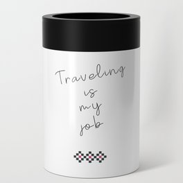 Traveling is my job Can Cooler
