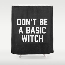 Don't be a basic witch Shower Curtain