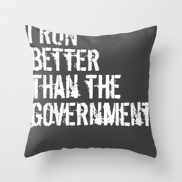 I Run Better Than The Government Critic Gift Throw Pillow