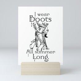 I wear Boots all summer Long Mini Art Print