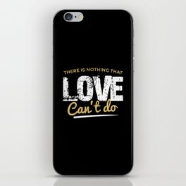 There is Nothing that Love can't do iPhone Skin