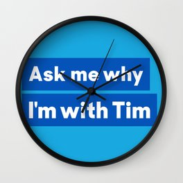 I'm with Tim Wall Clock