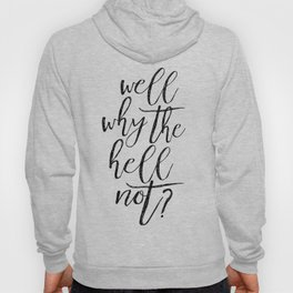 Home Decor Printable Art Inspirational Print Travel Gifts Well Printable Why The Hell Not Hoody