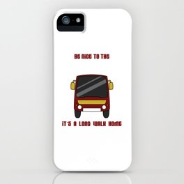 """Be Nice To The Bus Driver It's A Long Walk Home"" tee design. Makes a nice gift for everyone too!  iPhone Case"