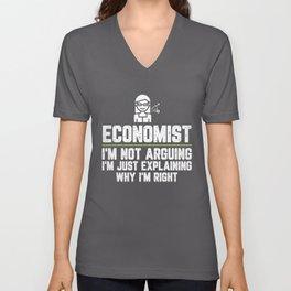 Economist I'm Not Arguing I'm Just Explaining Why I'm Right Economist Gift Funny Shirt Novelty Gag Unisex V-Neck