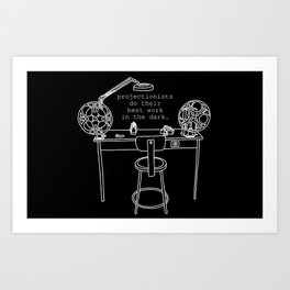 Projectionists do their best work in the dark Art Print