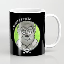 Do you believe in werewolves? Coffee Mug