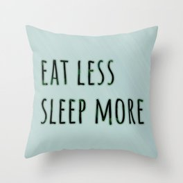 Eat less sleep more Throw Pillow