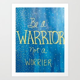 Be a Warrior - Blue w/gold letters Art Print
