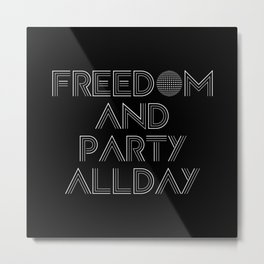 Freedom And Party All Day Metal Print