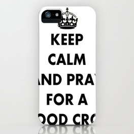 Keep Calm and Pray For a Good Crop iPhone Case