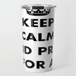 Keep Calm and Pray For a Good Crop Travel Mug