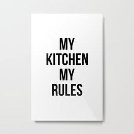 My kitchen my rules Metal Print