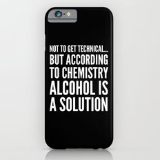 NOT TO GET TECHNICAL BUT ACCORDING TO CHEMISTRY ALCOHOL IS A SOLUTION (Black & White) iPhone 6 Slim Case