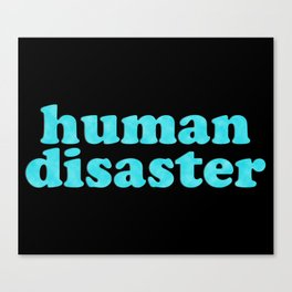 YOU: HUMAN DISASTER Canvas Print