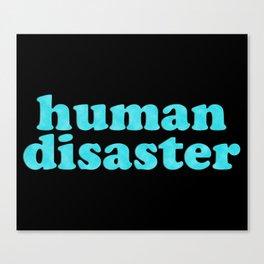 YOU: HUMAN DISASTER Canvas Print