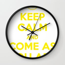 Keep Calm and Come As You Are Wall Clock