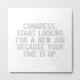 Congress, your time is up Metal Print