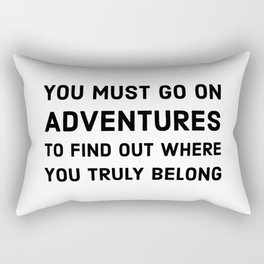 You must go on adventures to find out where you truly belong Rectangular Pillow
