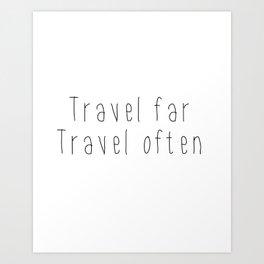 Travel far Travel often, dorm room decor, wall art prints, home wall decor Art Print