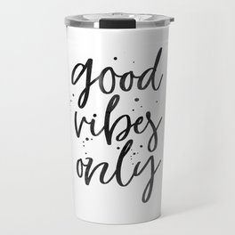 GOOD VIBES ONLY, Positive Quote,Positive Life,Home Decor,Office Decor,Apartment Decor,Calligraphy Qu Travel Mug