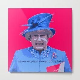Never explain Never complain Metal Print