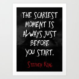 """""""The scariest moment is always just before you start."""" - Stephen King Art Print"""