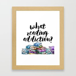 What reading addiction? Framed Art Print