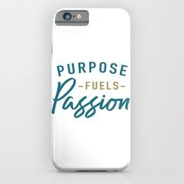 Purpose fuels passion iPhone Case