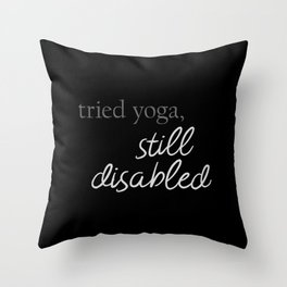 Tried Yoga, Still Disabled Throw Pillow