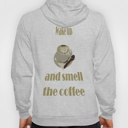 Wake Up And Smell The Coffee Hoody