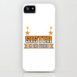 Family Love Bloodline Household Clan Relationship Birth Best Sister In The World Gift iPhone Case