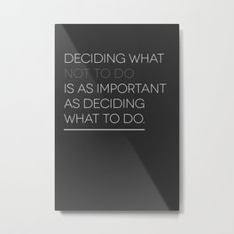 Deciding What Not To Do Is As Important As Deciding What To Do Metal Print