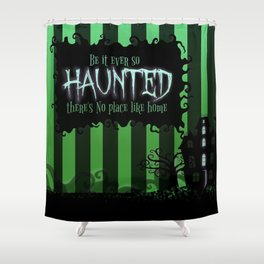 Be it ever so Haunted, there's no place like Home - Green Shower Curtain