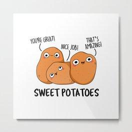 Sweet Potatoes Cute Food Pun Metal Print