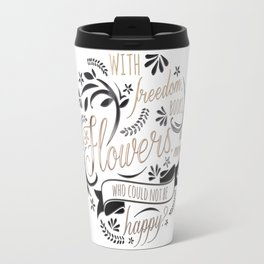 WITH FREEDOM, BOOKS, FLOWERS AND THE MOON Travel Mug