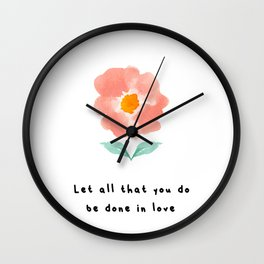 Let all that you do be done in love Wall Clock